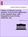 History Of Wayne County Indiana From Its First Settlement To The Present Time With  Biographical And Family Sketches Etc