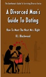 A Divorced Mans Guide To Dating How To Meet The Next Mrs Right