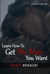 Learn How To Get The Man You Want Secrets Revealed