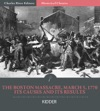 The Boston Massacre March 5 1770 Its Causes And Its Results
