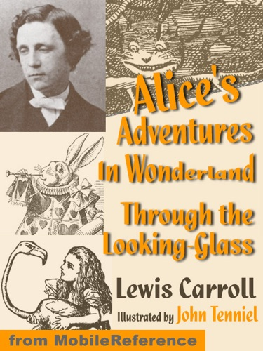 Alices Adventures in Wonderland and Through the Looking Glass ILLUSTRATED