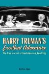 Harry Trumans Excellent Adventure