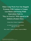 Make Comp Work Now The Sluggish Economy Will Continue To Temper Loss Ratios And Pricing While Innovations Such As Pay-As-You-Go Will Appeal To The Industry Feature Story Workers Compensation