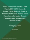 Acura Motorsports To Enter LMP1 Class In 2009 ALMS Season De Ferran Patron Highcroft Teams To Field Arx-02A Cars In Premier Series Class Lowes Fernandez Team To Continue Racing Acura In LMP2 Division In 2009