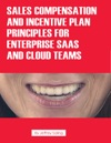 Sales Compensation And Incentive Plan Principles For Enterprise SaaS And Cloud Teams