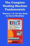 The Complete Vending Machine Fundamentals Volumes 1  2 In One Book