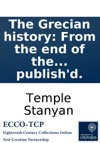 The Grecian History From The End Of The Peloponnesian War To The Death Of Philip Of Macedon Containing The Space Of Sixty-eight Years By Temple Stanyan Esq Volume The Second Now Originally Publishd