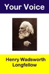 Your Voice Henry Wadsworth Longfellow