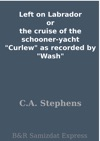 Left On Labrador Or The Cruise Of The Schooner-yacht Curlew As Recorded By Wash