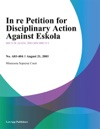 In Re Petition For Disciplinary Action Against Eskola