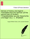 Heroes Of History And Legend  Translated From The German Of The Second Part Of Grubes Charakterbilder Aus Der Geschichte Und Sage By J L Shadwell