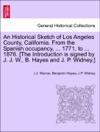 An Historical Sketch Of Los Angeles County California From The Spanish Occupancy  1771 To  1876 The Introduction Is Signed By J J W B Hayes And J P Widney