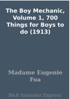 The Boy Mechanic Volume 1 700 Things For Boys To Do 1913