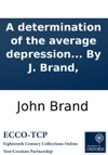 A Determination Of The Average Depression Of The Price Of Wheat In War Below That Of The Preceding Peace And Of Its Readvance In The Following  By J Brand