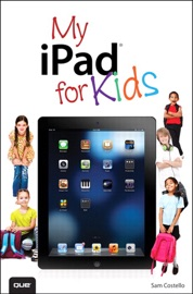 MY IPAD FOR KIDS (COVERS IOS 6 AND IPAD 3RD GENERATION), 2/E
