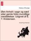 En Anholt I Sagn Og Sd Eiter Gamle Folks Mundtlige Meddelelser Udgivet Af E T Kristensen