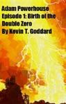 Adam Powerhouse Episode 1 Birth Of The Double Zero