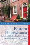 Explorers Guide Eastern Pennsylvania Includes Philadelphia Gettysburg Amish Country  The Poconos Second Edition  Explorers Complete