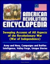 American Revolution Encyclopedia - Sweeping Account Of All Aspects Of The Revolutionary War War Of Independence - Army And Navy Campaigns And Battles Intelligence Valley Forge Unique Stories