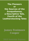 The Pioneers Or The Sources Of The Susquehanna A Descriptive Tale Fourth Of The Leatherstocking Tales
