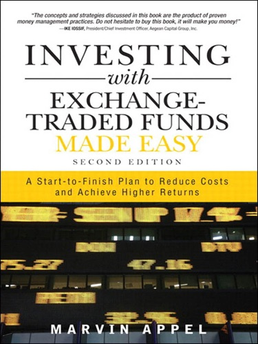 Investing with Exchange-Traded Funds Made Easy A Start to Finish Plan to Reduce Costs and Achieve Higher Returns
