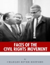 Faces Of The Civil Rights Movement The Lives And Legacies Of Martin Luther King Jr And Malcolm X