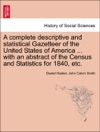A Complete Descriptive And Statistical Gazetteer Of The United States Of America  With An Abstract Of The Census And Statistics For 1840 Etc
