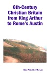 6th-Century Christian Britain From King Arthur To Romes Austin
