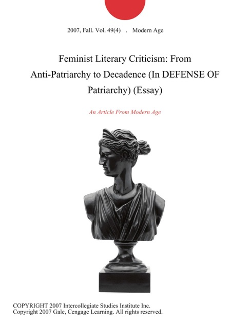 feminist literary criticism from anti patriarchy to decadence in  feminist literary criticism from anti patriarchy to decadence in defense of patriarchy essay by modern age on ibooks