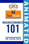 Macroeconomics 101 The Animated TextVook