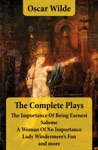 The Complete Plays The Importance Of Being Earnest  Salome  A Woman Of No Importance  Lady Windermeres Fan And More