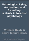 Pathological Lying Accusation And Swindling A Study In Forensic Psychology
