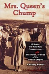Mrs Queens Chump Idi Amin The Mau Mau Communists And Other Silly Follies Of The British Empire - A Military Memoir