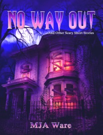No Way Out: And Other Scary Short Stories - MJ Ware Book
