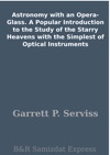 Astronomy With An Opera-Glass  A Popular Introduction To The Study Of The Starry Heavens With The Simplest Of Optical Instruments
