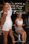 How To Hook A Hottie In Your Health Club