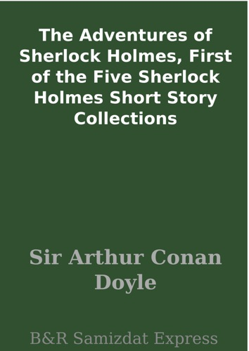 The Adventures of Sherlock Holmes First of the Five Sherlock Holmes Short Story Collections