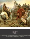 A History Of The Roman Empire From Its Foundation To The Death Of Marcus Aurelius 27 BC  180 AD