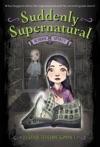 Suddenly Supernatural 1 School Spirit