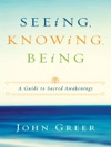 Seeing Knowing Being