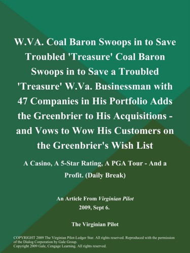 WVA Coal Baron Swoops in to Save Troubled Treasure Coal Baron Swoops in to Save a Troubled Treasure WVa Businessman with 47 Companies in His Portfolio Adds the Greenbrier to His Acquisitions - and Vows to Wow His Customers on the Greenbriers Wish List A Casino A 5-Star Rating A PGA Tour - and a Profit Daily Break