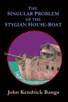 The Singular Problem Of The Stygian House-Boat