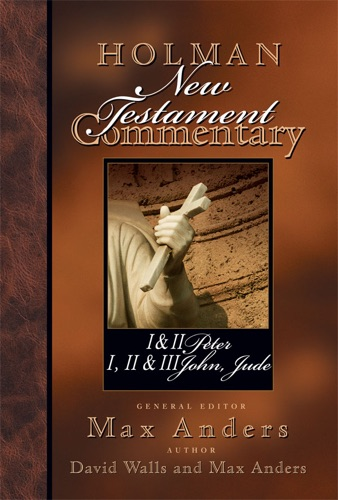 Holman New Testament Commentary - 1  2 Peter 1 2  3 John and Jude