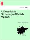 A Descriptive Dictionary Of British Malaya