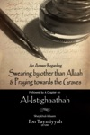 An Answer Regarding Swearing By Other Than Allaah  Prayer Towards The Graves