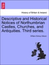 Descriptive And Historical Notices Of Northumbrian Castles Churches And Antiquities Third Series