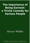 The Importance Of Being Earnest A Trivila Comedy For Serious People
