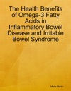 The Health Benefits Of Omega 3 Fatty Acids In Inflammatory Bowel Disease And Irritable Bowel Syndrome
