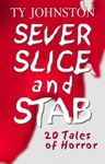 Sever Slice And Stab 20 Tales Of Horror