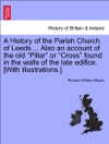 A History Of The Parish Church Of Leeds  Also An Account Of The Old Pillar Or Cross Found In The Walls Of The Late Edifice With Illustrations